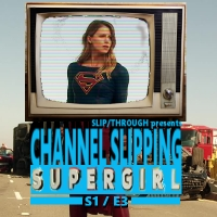 Channel Slipping: SUPERGIRL - S1 E3