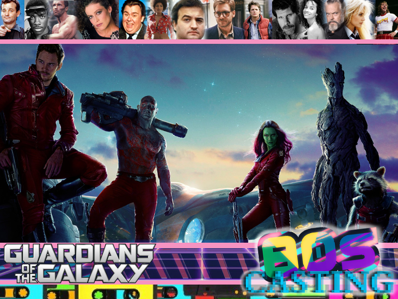 80s DREAM CASTING: GUARDIANS OF THE GALAXY